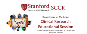 Stanford Center for Clinical Research: Clinical Research Educational Session @ MSOB X303   Stanford   California   United States