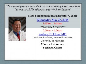 """Mini-Symposium on Pancreatic Cancer- """"New paradigms in Pancreatic Cancer: Circulating Pancreas cells as beacons and RNA editing as a survival mechanism"""" @ Munzer Auditorium 