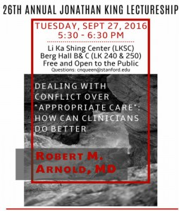 """26th Annual Jonathan King Lectureship – Dealing with Conflict Over """"Appropriate Care"""": How can Clinicians do Better? @ Berg Hall A, Li Ka Shing Center 