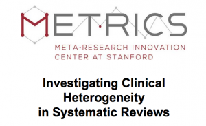 METRICS – Investigating Clinical Heterogeneity in Systematic Reviews @ Li Ka Shing Center for Learning and Knowledge, LK203 | Stanford | California | United States