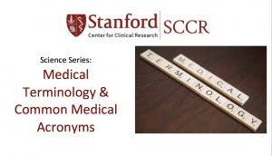 Stanford Center for Clinical Research Science Series: Medical Terminology & Common Medical Acronyms @ LKSC, Room 130 | Stanford | California | United States