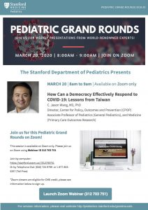 Pediatric Grand Rounds: How Can a Democracy Effectively Respond to COVID-19: Lessons from Taiwan @ Online only   Palo Alto   California   United States