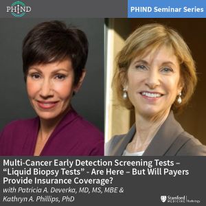 "PHIND Seminar: Multi-Cancer Early Detection Screening Tests – ""Liquid Biopsy Tests"" - Are Here – But Will Payers Provide Insurance Coverage? @ Zoom - See Description for Zoom Link"