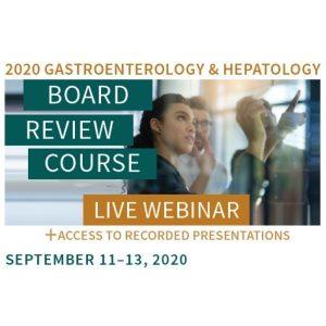 2020 Gastroenterology & Hepatology Board Review Course Live Webinar @ Online
