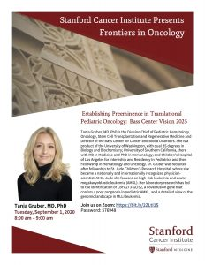 Stanford Cancer Institute Presents Frontiers in Oncology: Establishing Preeminence in Translational Pediatric Oncology: Bass Center Vision 2025