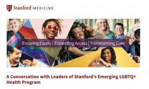 A Conversation with Leaders of Stanford's Emerging LGBTQ+ Health Program