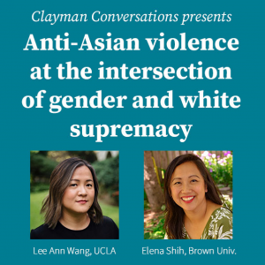 Clayman Conversations presents: Anti-Asian Violence at the Intersection of Gender and White Supremacy @ Zoom Webinar